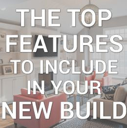 the top features to include in your new build