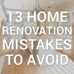 13 home renovation mistake to avoid